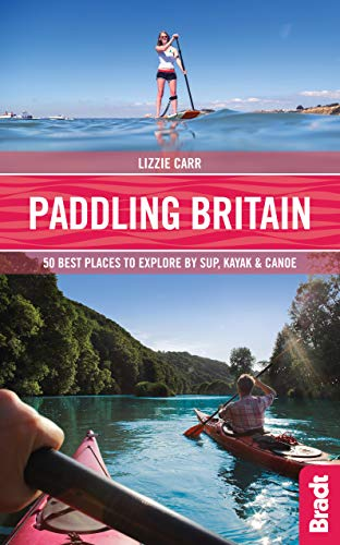 Paddling Britain: 50 Best Places to Explore by S.U.P, Kayak & Canoe (Bradt Travel Guides (Bradt on Britain))