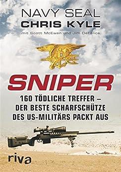 Sniper: 160 tödliche Treffer - Der beste Scharfschütze des US-Militärs packt aus von [Kyle, Chris]