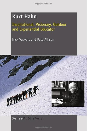 Kurt Hahn: Inspirational, Visionary, Outdoor and Experiential Educator