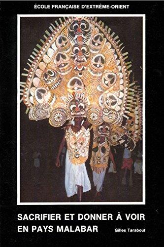 Sacrifier et donner à voir en pays Malabar : Les fêtes du temple au Kerala (Inde du Sud) : étude anthropologique