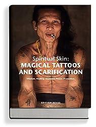 Magical Tattoos & Scarification: Spiritual Skin: Wisdom. Healing. Shamanic Power. Protection