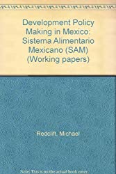 Development Policy Making in Mexico: Sistema Alimentario Mexicano (SAM) (Working papers)