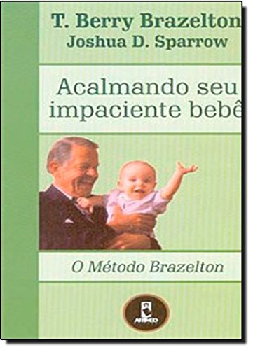 Acalmando Seu Impaciente Bebê. O Método Brazelton (Em Portuguese do Brasil)