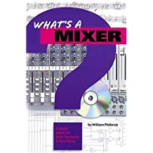 What's a Mixer?: A Basic Guide to Their Features and Functions (What's A...)