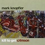 Kill to get crimson | Knopfler, Mark (1949-....)