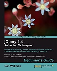 jQuery 1.4 Animation Techniques: Beginners Guide by Dan Wellman (2011-03-18)