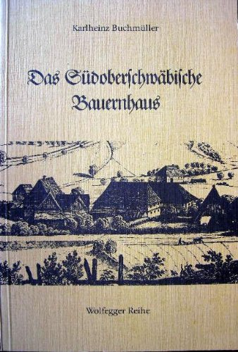 Preisvergleich Produktbild Das Südoberschwäbische Bauernhaus. Südoberschwäbische Hofanlagen und Eindachhöfe. Die bäuerliche Wohnlandschaft in unserer engeren Heimat