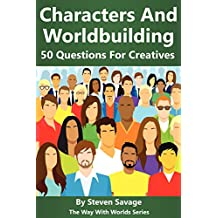 Characters And Worldbuilding: 50 Questions For Creatives (The Way With Worlds Series) (English Edition)