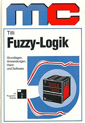 Fuzzy-Logik. Grundlagen, Anwendungen, Hard- und Software