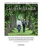Laubeng?nge: Auf den Spuren von Wilhelm Busch durchs Weserbergland zum Harz. Ein Wandertagebuch