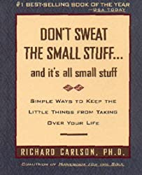Don't Sweat the Small Stuff and It's All Small Stuff: Simple Ways to Keep the Little Things From Taking Over Your Life by Richard Carlson (2006-08-01)