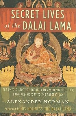 By Alexander Norman ; His Holiness the Dalai Lama ( Author ) [ Secret Lives of the Dalai Lama: The Untold Story of the Holy Men Who Shaped Tibet, from Pre-History to the Present Day By Feb-2010 Paperback