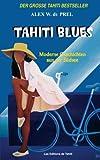 Tahiti Blues: Moderne Geschichten aus der Südsee -