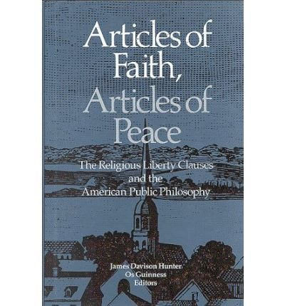 [(Articles of Faith, Articles of Peace: The Religious Liberty Clauses and the American Public Philosophy )] [Author: James Davison Hunter] [May-1990]