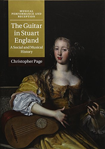 The Guitar in Stuart England: A Social and Musical History (Musical Performance and Reception) Christopher Stuart University