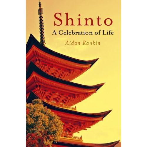 Shinto: A celebration of Life by Aidan Rankin (2011-03-16)