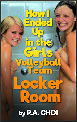 How I Ended up in the Girls Volleyball Team Locker Room (English Edition)