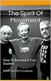 Image de The Spirit Of Movement: How To Become A True Student (English Edition)