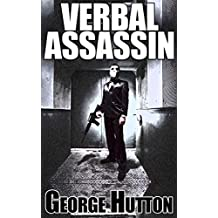 Verbal Assassin: Learn The Language Patters of Self Defense And Never Be Insulted, Manipulated or Taken Advantage of Ever Again