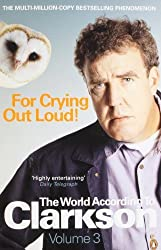For Crying Out Loud: The World According to Clarkson Volume 3: v. 3 (World According to Clarkson 3) by Jeremy Clarkson (2009-05-14)