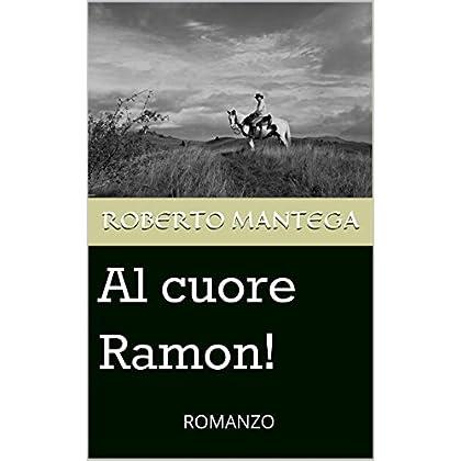 Al Cuore Ramon!: Romanzo