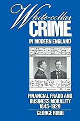 [White-Collar Crime in Modern England: Financial Fraud and Business Morality, 1845-1929] (By: George Robb) [published: July, 2002]