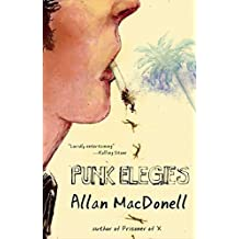 Punk Elegies: True Tales of Death Trip Kids, Wrongful Sex, and Trial by Angel Dust by Allan MacDonell (2015-04-21)
