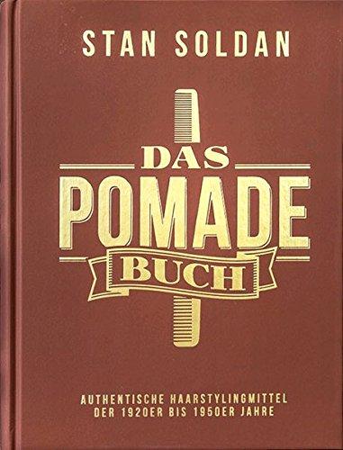 Das Pomade-Buch: Authentische Haarstylingmittel der 1920er bis 1950er Jahre -