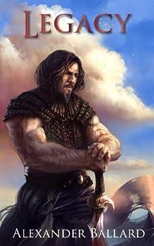 Legacy (Black Prince Saga Book 1) by [Ballard, Alexander]