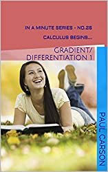 Gradient/Differentiation 1: Calculus Begins - Book 26 of The In A Minute Series