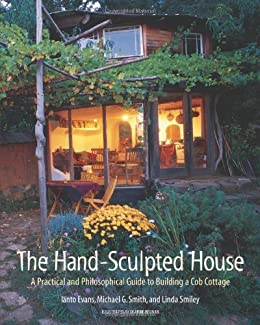 The Hand-Sculpted House: A Practical and Philosophical Guide to Building a Cob Cottage: The Real Goods Solar Living Book par [Evans, Ianto, Smith, Michael G., Smiley, Linda]