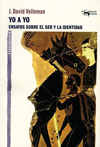 Yo a yo: Ensayos sobre el ser y la identidad (A. Machado nº 33) por J. David Velleman