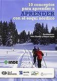 10 conceptos para aprender a APRENDER con el esquí nórdico: Habilidades básicas de clásico y patinador !Esquía! El aprendizaje asistido (DEPORTES) (Tapa blanda)