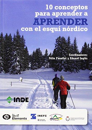 10 conceptos para aprender a APRENDER con el esquí nórdico: Habilidades básicas de clásico y patinador !Esquía! El aprendizaje asistido (DEPORTES) por Feliu Funollet Quixalós
