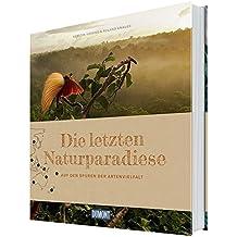 Die letzten Naturparadiese (DuMont Bildband): Auf den Spuren der Artenvielfalt