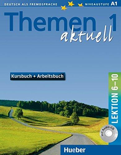 Themen aktuell 1: Deutsch als Fremdsprache / Kursbuch und Arbeitsbuch mit integrierter Audio-CD – Lektion 6–10