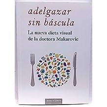 Adelgazar sin báscula, la nueva dieta visual de la doctora Makarovic