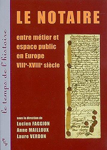 Le notaire: Entre mtier et espace public en Europe VIIIe-XVIIIe sicle