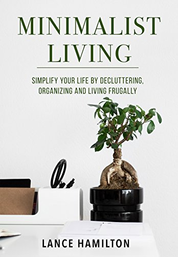 minimalist-living-simplify-your-life-by-decluttering-organizing-and-living-frugally-english-edition