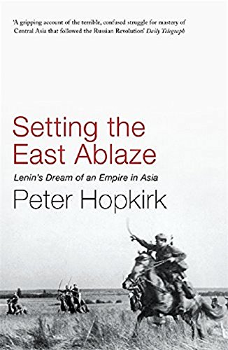 Setting the East Ablaze : Lenin's Dream of an Empire in Asia