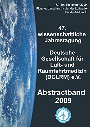 Abstractband 2009 der 47. wissenschaftlichen Jahrestagung der Deutschen Gesellschaft für Luft- und Raumfahrtmedizin (DGLRM) e.V. (Luft-und Raumfahrtmedizin)