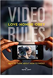 VIDEO RULES: How to think about how to shoot (English Edition)