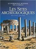 Les sites archéologiques - Le patrimoine mondial de l'UNESCO