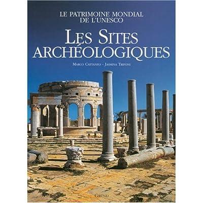 Les sites archéologiques : Le patrimoine mondial de l'UNESCO