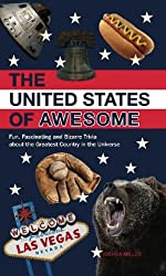 The United States of Awesome: Fun, Fascinating and Bizarre Trivia about the Greatest Country in the Universe