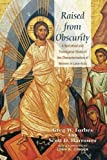 Raised from Obscurity: A Narratival and Theological Study of the Characterization of Women in Luke-Acts by Greg W. Forbes (2015-04-21)