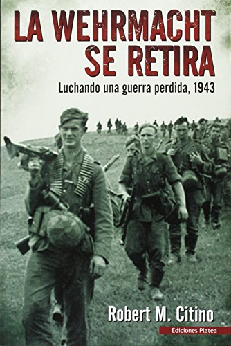 La Werhmacht se retira: Luchando una guerra perdida 1943