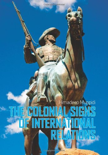 The Colonial Signs of International Relations by Himadeep Muppidi (2011-06-01)