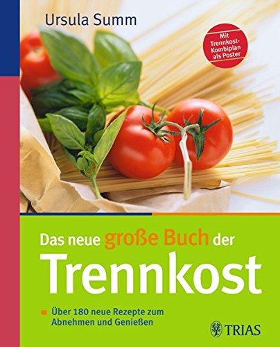 Das neue große Buch der Trennkost: Über 180 neue Rezepte zum Abnehmen und Genießen