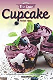 Best Cupcake Recipes - The Cute Cupcake Recipe Book: Learn How to Review